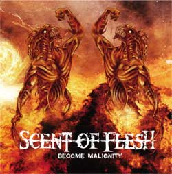 SCENT OF FLESH : Become Malignity