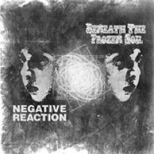 BENEATH THE FROZEN SOIL / NEGATIVE REACTION : Split