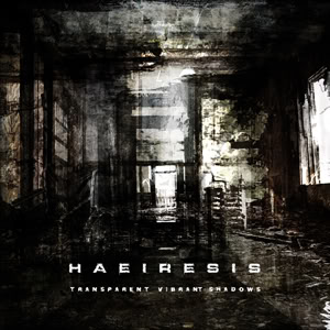 HAEIRESIS : Transparent Vibrant Shadows