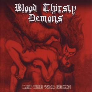 BLOOD THIRSTY DEMONS : Let The War Begin
