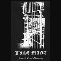 PALE MIST : From a Cruel Obscurity
