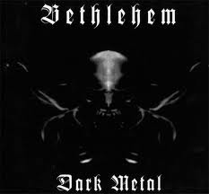 BETHLEHEM : Dark Metal