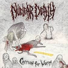 NUCLEAR DEATH : Carrion for Worm