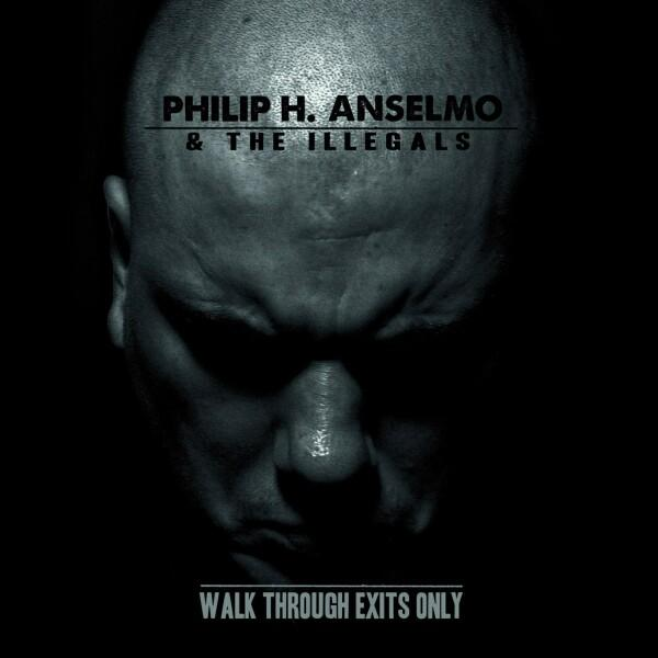 PHILIP H. ANSELMO & THE ILLEGALS : Walk Through Exits Only