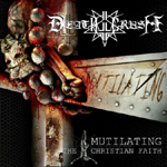 DEATHCRUSH : Mutilating the Christian Faith