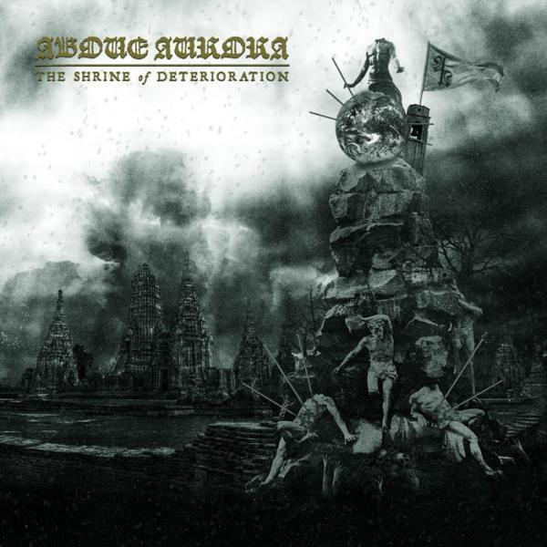 ABOVE AURORA : The Shrine of Deterioration